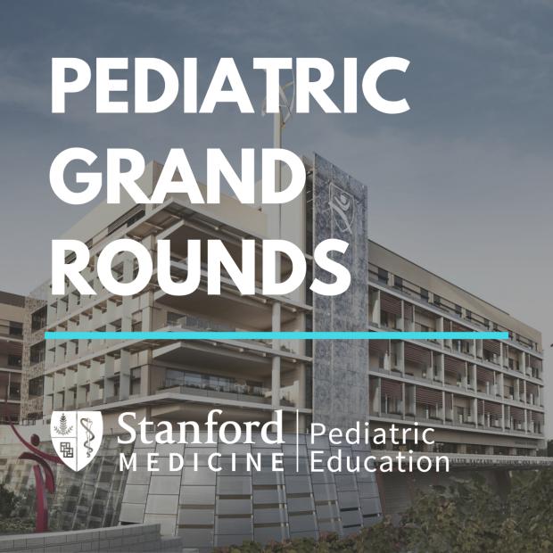 Pediatric Grand Rounds at Stanford Pediatrics