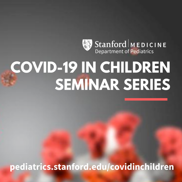 Covid 19 in Children Seminar Series at Stanford Pediatrics
