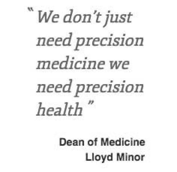 We don't just need precision medicine we need precision health - Dean of Medicine Lloyd Minor
