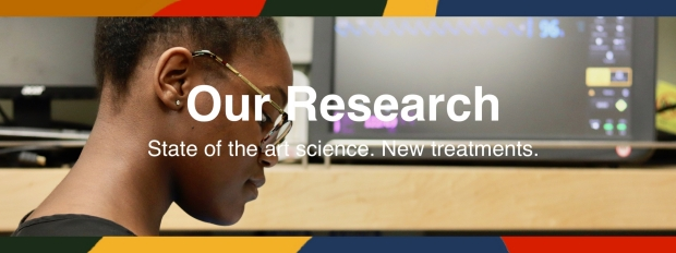 Our Research: State of the art science. New treatments.