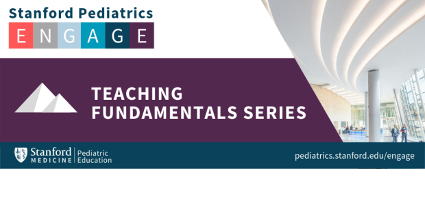 Stanford Pediatrics ENGAGE Teaching Fundamentals Series